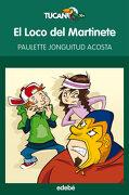 El Loco del Martinete, de Paulette Jonguitud (Literatura Infantil y Juvenil) - Paulette Jonguitud Acosta - Edebe