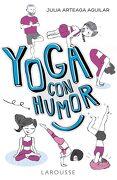 Yoga con Humor (Larousse - Libros Ilustrados - Julia Arteaga Aguilar - Larousse
