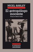 El Antropologo Inocente - Nigel Barley - Anagrama