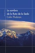 La Sombra de la Ruta de la Seda - Colin Thubron - Ediciones Península