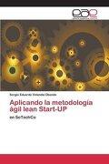 Aplicando la Metodología Ágil Lean Start-Up - Velandia Obando Sergio Eduardo - Editorial Académica Española