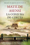La Conjura de Cortés - Matilde Asensi - Planeta