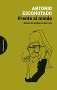 Frente al Miedo - Antonio Escohotado - Página Indómita