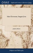 Salus Electorum, Sanguis Jesu: Or, the Death of Death in the Death of Christ. Being a Treatise of the Redemption and Reconciliation That is in the.      By John Owen, D. De The Third Edition (libro en inglés)