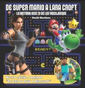 De Super Mario a Lara Croft. La Historia Oculta de los Videojuegos - David MartÍNez - Dolmen