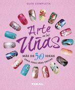 Arte en las Uñas, más de 50 Ideas Para Unas Uñas Únicas - Donne Geer,Ginny Geer - Tikal
