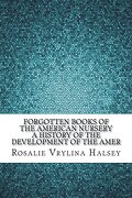 Forgotten Books of the American Nursery a History of the Development of the Amer (libro en inglés)