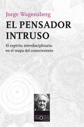 El Pensador Intruso: El Espíritu Interdisciplinario en el Mapa del Conocimiento - Jorge Wagensberg - Tusquets
