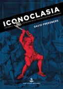 Iconoclasia: Historia y Psicología de la Violencia Contra las Imágenes - David Freedberg - Sans Soleil Ediciones