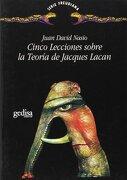 Cinco Lecciones Sobre la Teoría de Jacques Lacan - Juan David Nasio - Gedisa
