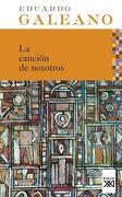 La Canción de Nosotros - Eduardo Galeano - Siglo Xxi