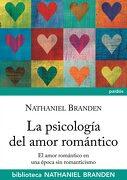 La Psicología del Amor Romántico: El Amor Romántico en Época sin Romanticismo (Biblioteca Nathaniel Branden) - Nathaniel Branden - Ediciones Paidós