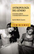 Antropología del Género: Culturas, Mitos y Estereotipos Sexuales (Feminismos) - Aurelia Martin Casares - Cátedra