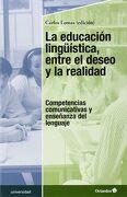 La Educación Lingüística, Entre el Deseo y la Realidad: Competencias Comunicativas y Enseñanza del Lenguaje - Carlos Lomas García - Octaedro