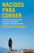Nacidos Para Correr: La Historia de una Tribu Oculta, un Grupo de Superatletas y la Mayor Carrera de la Historia - Christopher Mcdougall - Debate