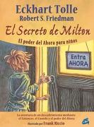 El Secreto de Milton: El Poder del Ahora Para Niños - Eckhart Tolle,Robert S. Friedman - Gaia Ediciones