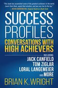 Success Profiles: Conversations With High Achievers Including Jack Canfield, tom Ziglar, Loral Langemeier and More (libro en inglés) - Brian  K Wright - Morgan James Publishing