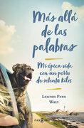 Más Allá de las Palabras: Mi Épica Vida con un Perro de Setenta Kilos - Lauren Watt - Plaza & Janés