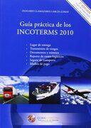 Guía Práctica de los Incoterms 2010 - Olegario Llamazares GarcÍA-Lomas - Global Marketing