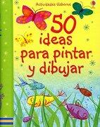 50 Ideas Para Pintar y Dibujar - Rebecca Gilpin,Fiona Watt,Ruth Brocklehurst,Rosie Dickins,Anna Milbourne - Usborne