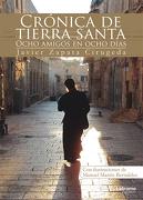 Crónica de Tierra Santa: Ocho Amigos en Ocho Días (Relatos) - Javier Zapata Cirugeda - Letrame S.L.