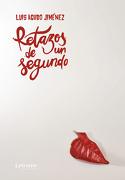 Retazos de un Segundo - Luis Agudo Jiménez - Letrame S.L.