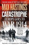 Catastrophe: Europe Goes to war 1914 (libro en inglés) - Max Hastings - William Collins