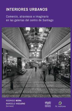 portada Interiores Urbanos: Comercio, Atraviesos e Imaginario en las Galerias del Centro de Santiago (Ebook)