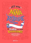 Soy una Niña Rebelde. Un Diario Para Iniciar Revoluciones - Elena Favilli; Francesca Cavallo - Planeta Publishing