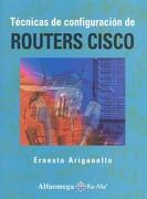 Tecnicas de Configuracion de Routers Cisco - Ernesto Ariganello - Alfaomega