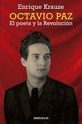 Octavio Paz. El Poeta y la Revolucion - Enrique Krauze - Debolsillo