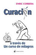 Curacion a Traves de un Curso de Milagros - Enric Corbera - El Grano De Mostaza