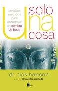 Solo una Cosa: Sencillos Ejercicios Para Desarrollar un Cerebro de Buda (Psicologia - Rick Hanson - Sirio