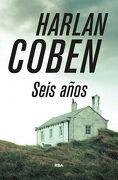 Seis Años - Harlan Coben - RBA Libros