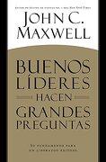 Buenos Lideres Hacen Grandes Preguntas - John C. Maxwell - Casa Creación