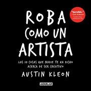 Roba Como un Artista - Austin Kleon - Aguilar