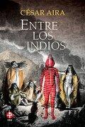 Entre los Indios - Cesar Aira - Ediciones Era