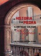 La Historia y la Piedra. El Antiguo Colegio de san Ildefonso - Luis Lesur Esquivel - Universidad Autónoma de México
