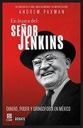 En Busca del Señor Jenkins. Dinero Poder y Gringofobia en Mexico - Andrew Paxman - Cide