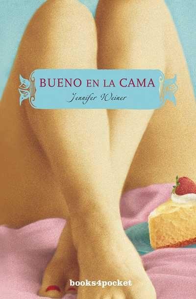 Bueno en la cama (books4pocket narrativa); jennifer weiner