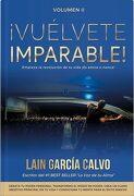 Vuelvete Imparable 2: Aprende a Dejar tus Limitaciones Atras y haz que las Cosas Pasen - Lain Garcia Calvo - Autor-Editor