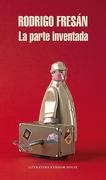 La Parte Inventada - Rodrigo Fresan - Literatura Random House