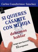 Si Quieres Casarte con mi Hija, Debemos Hablar - Carlos Cuauhtemoc Sanchez - Editorial Diamante