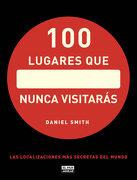 100 Lugares que Nunca Visitarás - Daniel Smith - Aguilar
