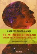 El Muñeco Humano: Origen de la Consciencia Humana - Andreas Faber-Kaiser - Ediciones Índigo