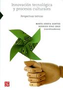 Innovacion Tecnologica y Procesos Culturales. Perspectivas Teoricas - Santos; María Josefa; Rodrigo Díaz - Fondo De Cultura Economica