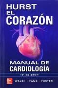 Hurst el Corazon Manual de Cardiologia - Richard Walsh; James Fang; Valentin Fuster - Mcgraw Hill