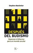 Después del Budismo: Repensar el Dharma Para un Mundo Secular - Stephen Batchelor - Kairos
