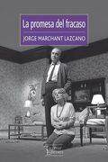 La Promesa del Fracaso - Jorge Marchant Lazcano - Tajamar Editores