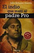 Indio que Mato al Padre Pro, el - Julio Scherer Garcia - Debolsillo